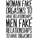 woman-fake-orgasms-to-have-relationships,-men-fake-relationships-to-have-orgasms
