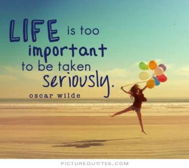 life-is-too-important-to-be-taken-seriously-quote-1